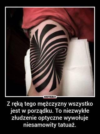 Z ręką tego mężczyzny wszystko jest w porządku. To niezwykłe złudzenie optyczne wywołuje niesamowity tatuaż.